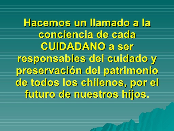Hacemos un llamado a la conciencia de cada CUIDADANO a ser responsables del cuidado y preservación del patrimonio de todos...