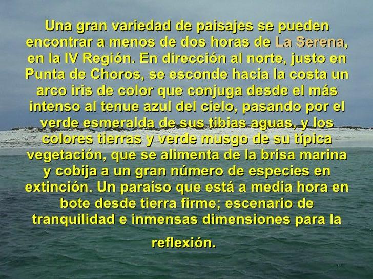 Una gran variedad de paisajes se pueden encontrar a menos de dos horas de  La Serena , en la IV Región. En dirección al no...
