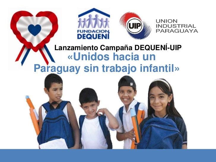 Lanzamiento Campaña DEQUENÍ-UIP <br />«Unidos hacia un<br />Paraguay sin trabajo infantil»<br />