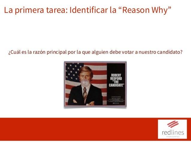 """La primera tarea: Identificar la """"Reason Why"""" ¿Cuál es la razón principal por la que alguien debe votar a nuestro candidat..."""