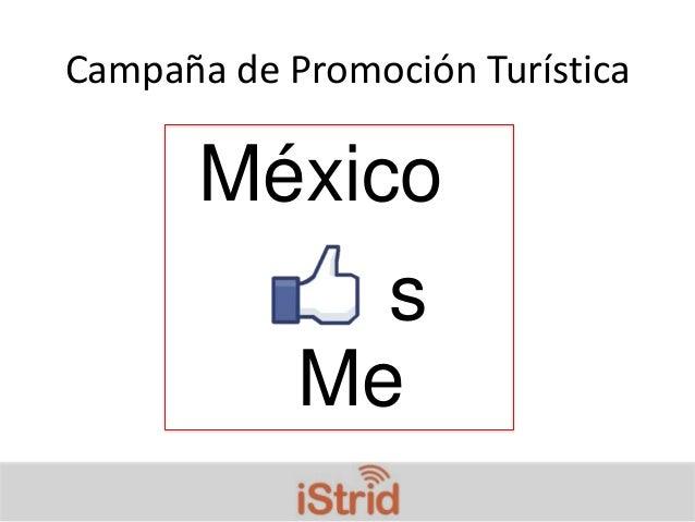 Campaña de Promoción Turística       México              s            Me