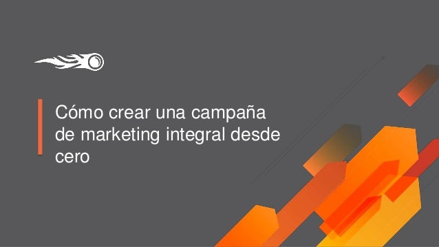 Cómo crear una campaña de marketing integral desde cero
