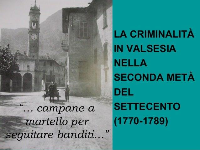 """""""… campane a martello per seguitare banditi…""""  LA CRIMINALITÀ IN VALSESIA NELLA SECONDA METÀ DEL SETTECENTO (1770-1789)"""