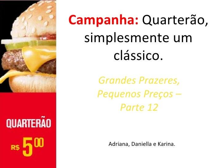 Campanha: Quarterão,  simplesmente um      clássico.    Grandes Prazeres,    Pequenos Preços –        Parte 12      Adrian...