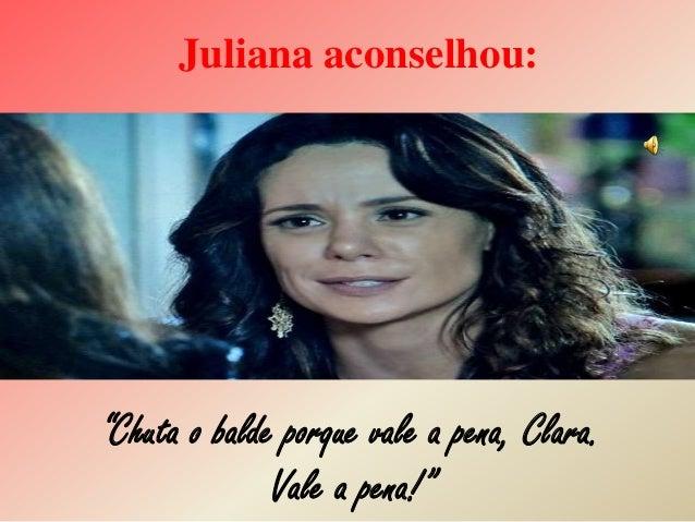 """Juliana aconselhou: """"Chuta o balde porque vale a pena, Clara. Vale a pena!"""""""