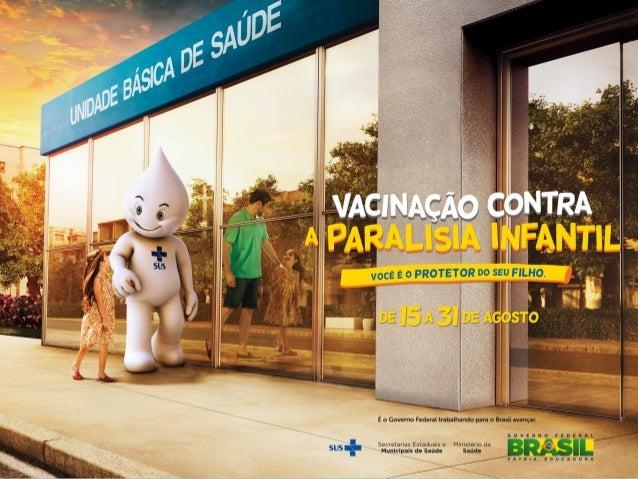 • O Brasil não registra casos da doença há 26 anos • Em 1994, recebeu o Certificado da Erradicação da Transmissão Autócton...