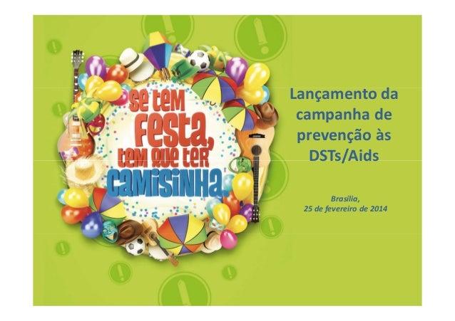 Lançamento da campanha de prevenção às DSTs/Aids Brasília, 25 de fevereiro de 2014