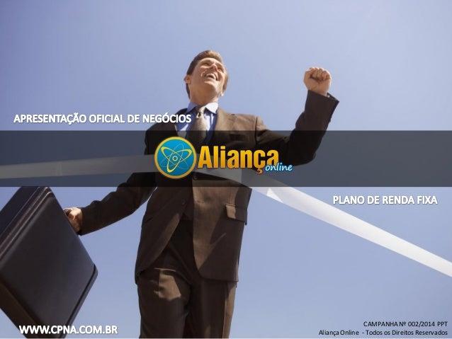 CAMPANHA Nº 002/2014 PPT Aliança Online - Todos os Direitos Reservados