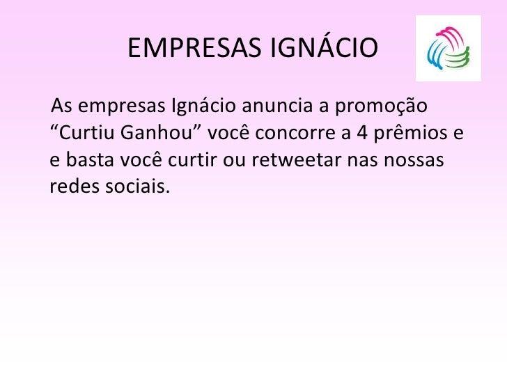 """EMPRESAS IGNÁCIOAs empresas Ignácio anuncia a promoção""""Curtiu Ganhou"""" você concorre a 4 prêmios ee basta você curtir ou re..."""