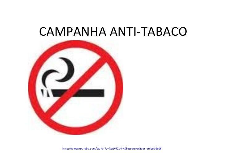 CAMPANHA ANTI-TABACO http://www.youtube.com/watch?v=7xxJVkZe4-k&feature=player_embedded#