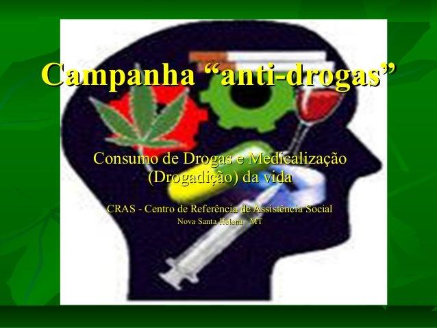 """Campanha """"anti-drogas"""" Consumo de Drogas e Medicalização (Drogadição) da vida CRAS - Centro de Referência de Assistência S..."""