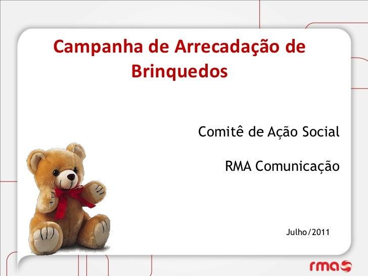 Campanha de Arrecadação de       Brinquedos              Comitê de Ação Social                 RMA Comunicação            ...