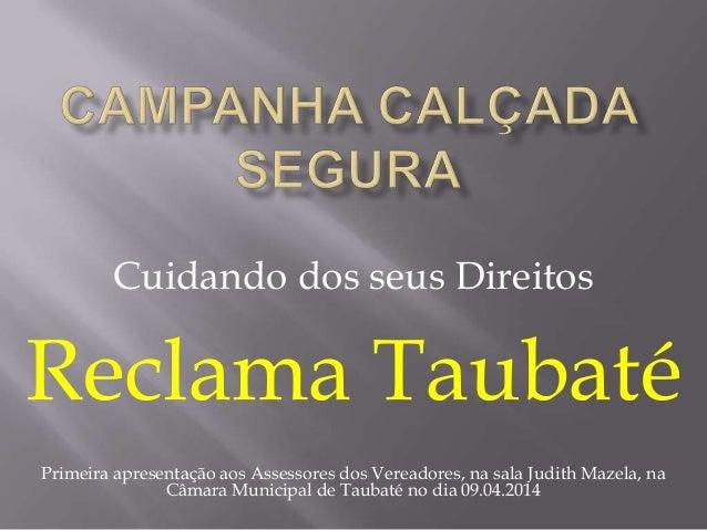 Cuidando dos seus Direitos Reclama Taubaté Primeira apresentação aos Assessores dos Vereadores, na sala Judith Mazela, na ...