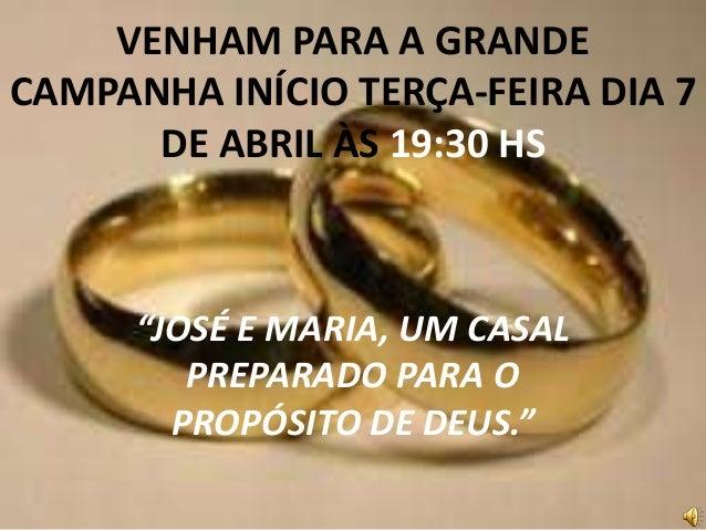 """VENHAM PARA A GRANDE CAMPANHA INÍCIO TERÇA-FEIRA DIA 7 DE ABRIL ÀS 19:30 HS """"JOSÉ E MARIA, UM CASAL PREPARADO PARA O PROPÓ..."""