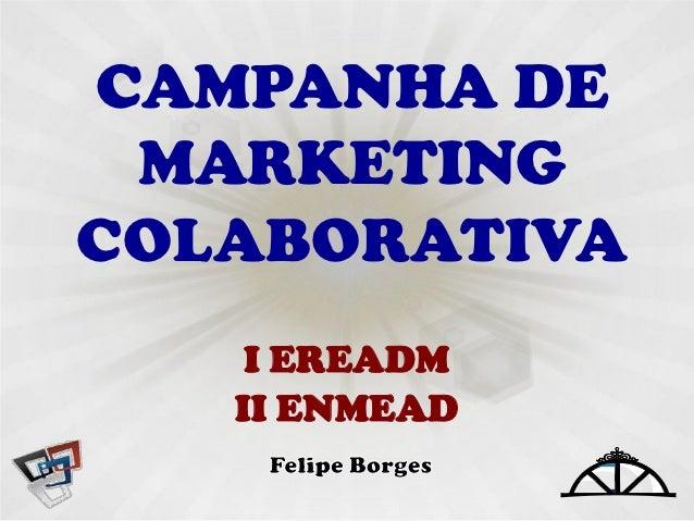 CAMPANHA DE MARKETINGCOLABORATIVA    I EREADM   II ENMEAD               EREADM