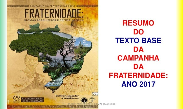 RESUMO DO TEXTO BASE DA CAMPANHA DA FRATERNIDADE: ANO 2017 CF 2017: FRATERNIDADE E BIOMAS BRASILEIROS
