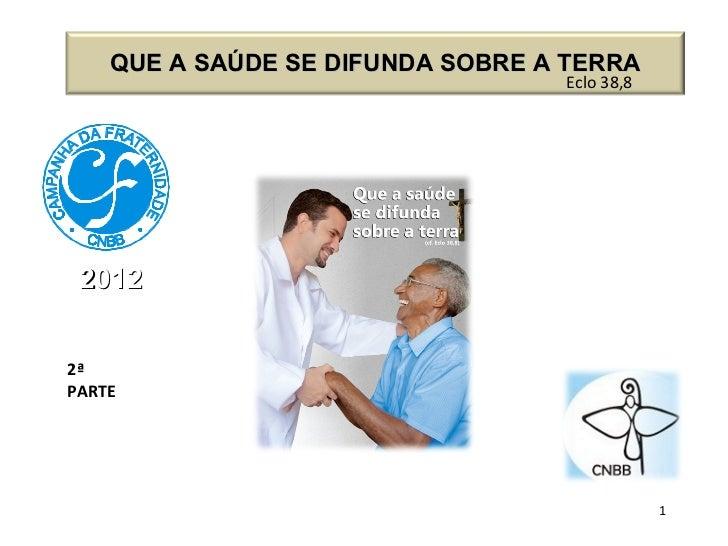 2012 2ª PARTE Eclo 38,8 QUE A SAÚDE SE DIFUNDA SOBRE A TERRA