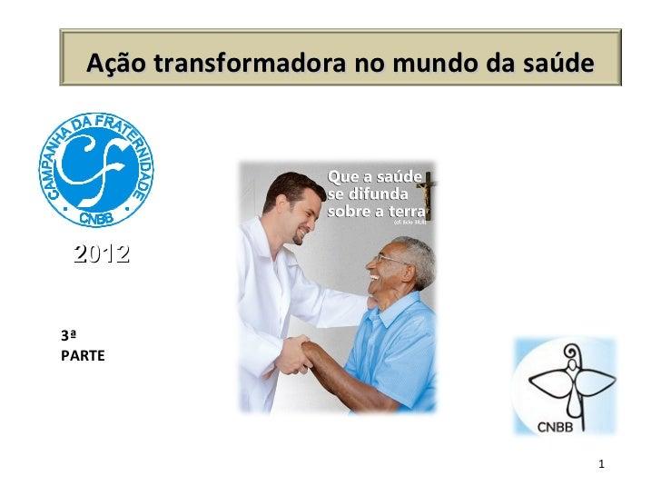 2012 3ª PARTE Ação transformadora no mundo da saúde