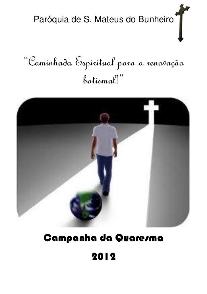 """Paróquia de S. Mateus do Bunheiro""""Caminhada Espiritual para a renovação            batismal!""""    Campanha da Quaresma     ..."""