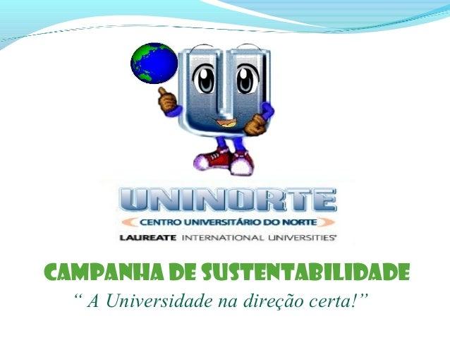 """Campanha de Sustentabilidade """" A Universidade na direção certa!"""""""