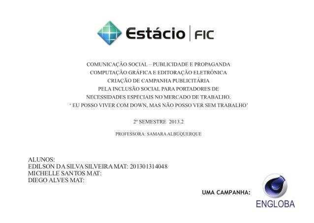 ALUNOS: EDILSON DA SILVA SILVEIRA MAT: 201301314048 MICHELLE SANTOS MAT: DIEGO ALVES MAT: