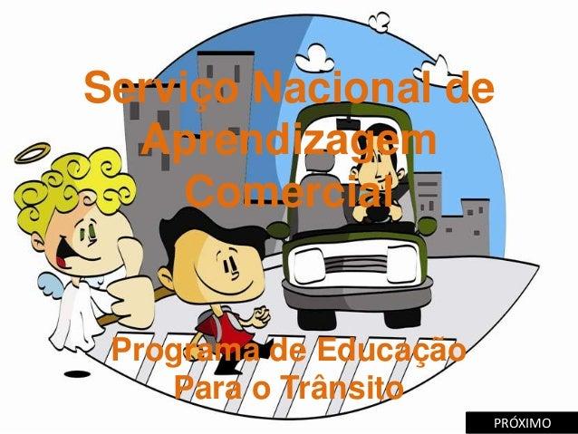 Serviço Nacional deAprendizagemComercialPrograma de EducaçãoPara o TrânsitoPRÓXIMO