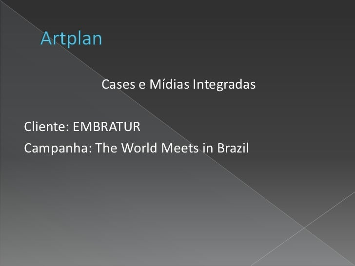 Cases e Mídias IntegradasCliente: EMBRATURCampanha: The World Meets in Brazil