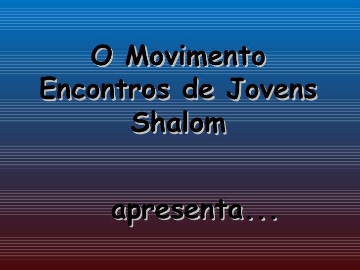 O Movimento Encontros de Jovens Shalom apresenta...