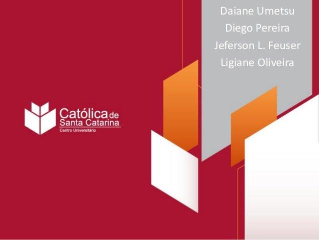 Daiane Umetsu  Diego Pereira  Jeferson L. Feuser  Ligiane Oliveira