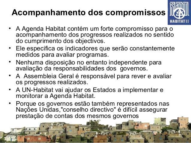 Acompanhamento dos compromissos • A Agenda Habitat contém um forte compromisso para o acompanhamento dos progressos realiz...