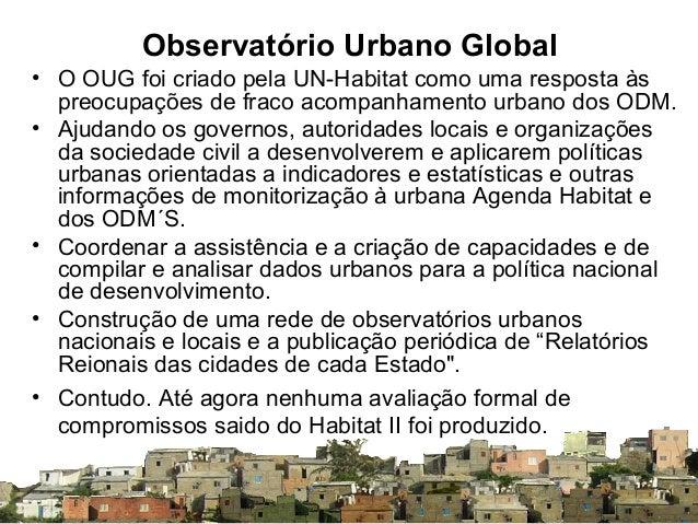 Observatório Urbano Global • O OUG foi criado pela UN-Habitat como uma resposta às preocupações de fraco acompanhamento ur...