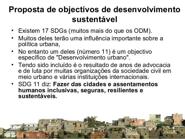 Proposta de objectivos de desenvolvimento sustentável • Existem 17 SDGs (muitos mais do que os ODM). • Muitos deles terão ...