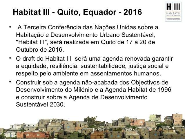 Habitat III - Quito, Equador - 2016 • A Terceira Conferência das Nações Unidas sobre a Habitação e Desenvolvimento Urbano ...