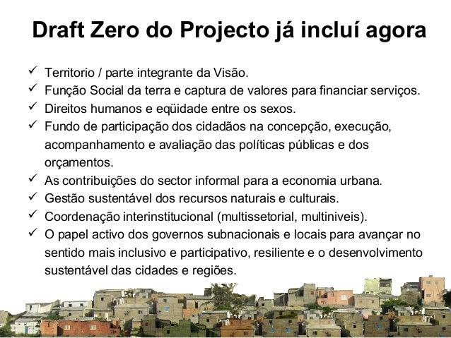 Nova Agenda - Recomendações 1 • O Draft Zero está faltando questões-chave ainda • O Draft Zero do projecto deverá identifi...
