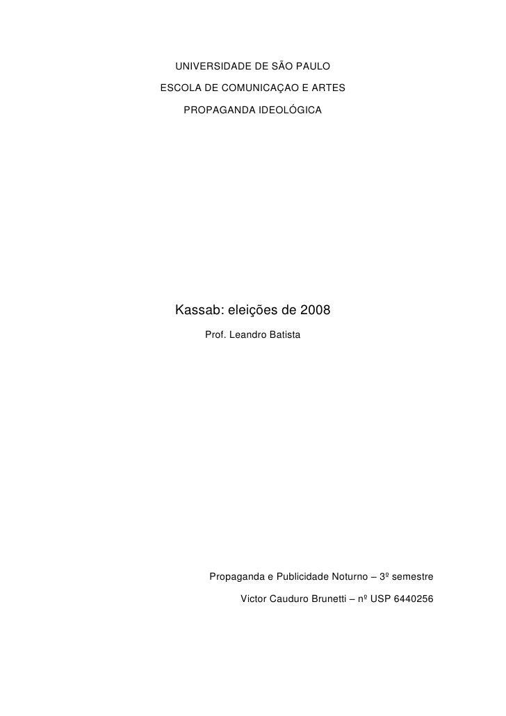 UNIVERSIDADE DE SÃO PAULO<br />ESCOLA DE COMUNICAÇAO E ARTES<br />PROPAGANDA IDEOLÓGICA<br />Kassab: eleições de 2008<br /...