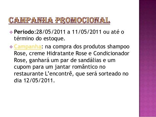 Campanha Promocional Período: 28/05/2011 a 11/05/2011 ou até o término do estoque. Campanha: Na compra dos produtos Sham...