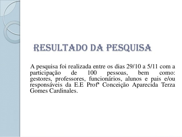 RESULTADO DA PESQUISAA pesquisa foi realizada entre os dias 29/10 a 5/11 com aparticipação    de     100     pessoas,    b...
