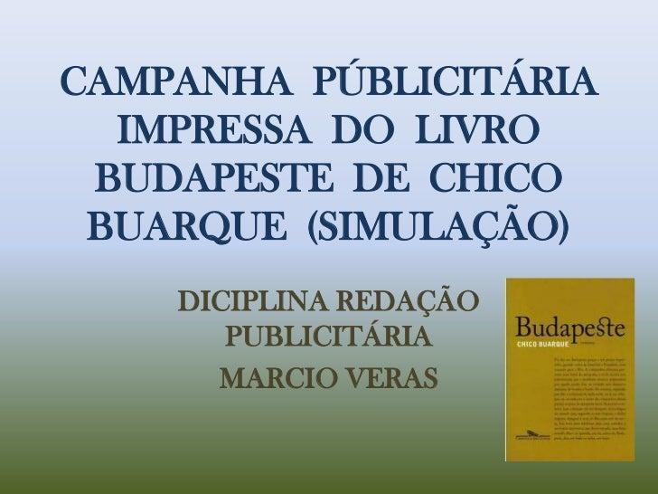 CAMPANHA  PÚBLICITÁRIA IMPRESSA  DO  LIVRO BUDAPESTE  DE  CHICO BUARQUE  (SIMULAÇÃO)<br />DICIPLINA REDAÇÃO PUBLICITÁRIA<b...