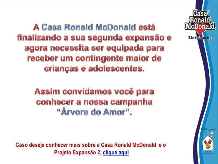 A Casa Ronald McDonald está finalizando a sua segunda expansão e agora necessita ser equipada para receber um contingente ...