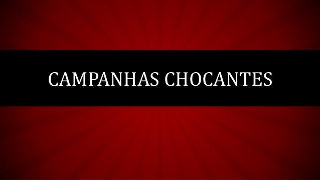 CAMPANHAS CHOCANTES