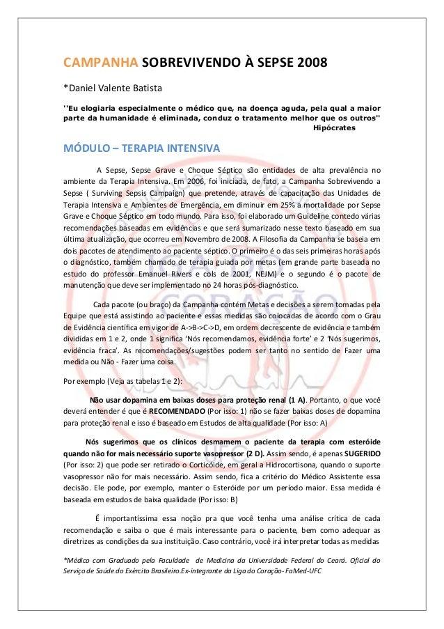 CAMPANHA SOBREVIVENDO À SEPSE 2008*Daniel Valente BatistaEu elogiaria especialmente o médico que, na doença aguda, pela qu...