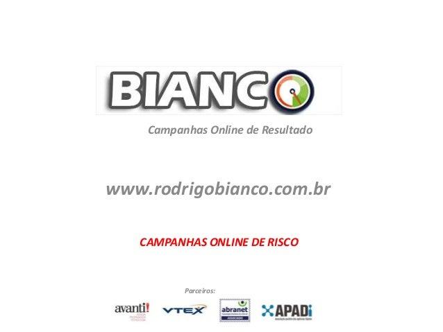 www.rodrigobianco.com.br Campanhas Online de Resultado Parceiros: CAMPANHAS ONLINE DE RISCO