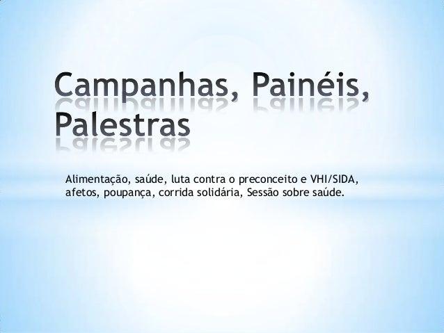 Alimentação, saúde, luta contra o preconceito e VHI/SIDA, afetos, poupança, corrida solidária, Sessão sobre saúde.