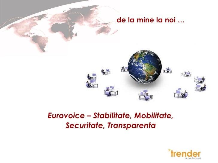 de la mine la noi … Eurovoice – Stabilitate, Mobilitate, Securitate, Transparenta