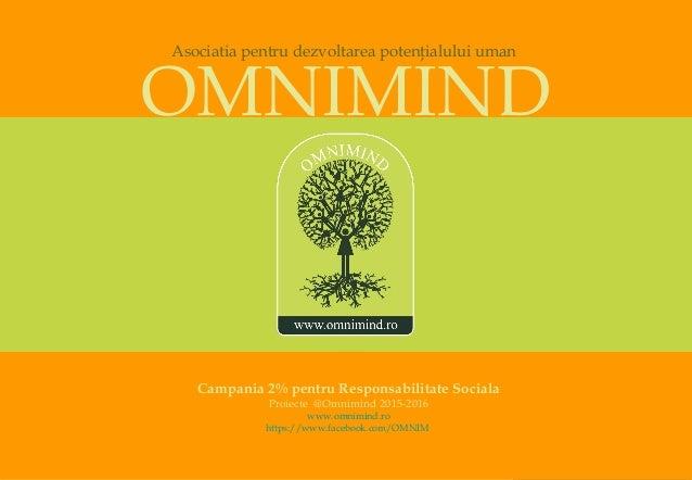 Campania 2% pentru Responsabilitate Sociala Proiecte @Omnimind 2015-2016 www.omnimind.ro https://www.facebook.com/OMNIM OM...