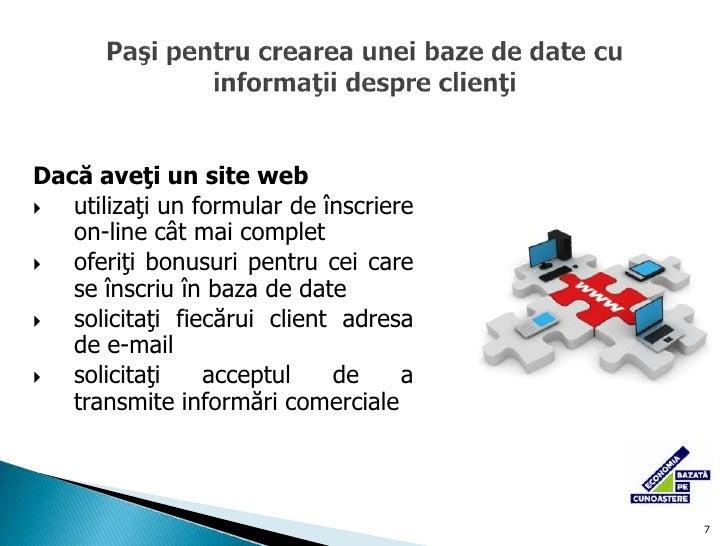 6<br />Crearea unei baze de date cu clienţi<br /><ul><li>achiziţionare baze de date de la companiile specializate în gesti...