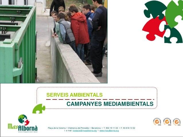 SERVEIS AMBIENTALS CAMPANYES MEDIAMBIENTALS Plaça de la Verema 1 Vilafranca del Penedès I Barcelona I T. 902 19 11 04 I F....