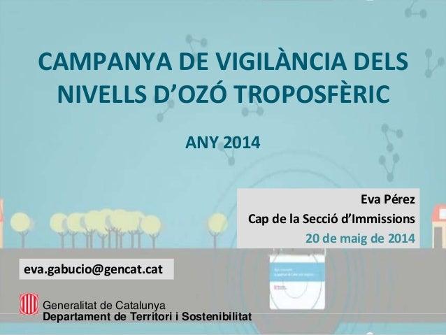 CAMPANYADEVIGILÀNCIADELS NIVELLSD'OZÓTROPOSFÈRIC ANY2014 EvaPérez CapdelaSecció d'Immissions 20demaig de201...