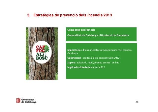 15153. Estratègies de prevenció dels incendis 2013Importància:difusiómissatgepreventiusobreriscincendiaCatalunyaO...