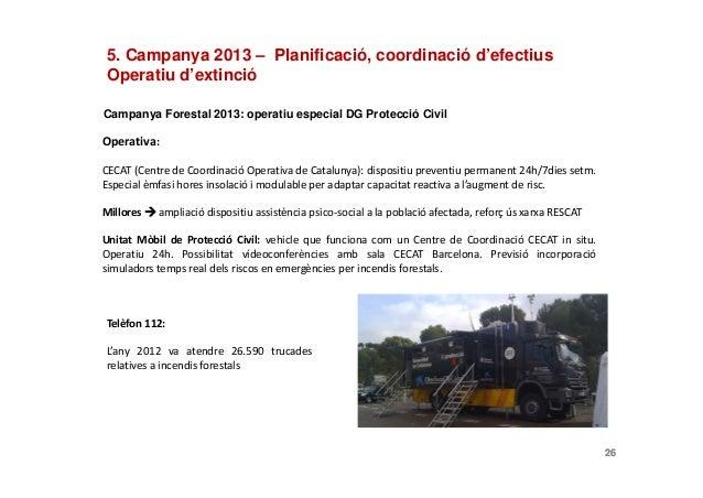Campanya Forestal 2013: operatiu especial DG Protecció Civil26Operativa:CECAT (Centre de Coordinació Operativa de Cataluny...